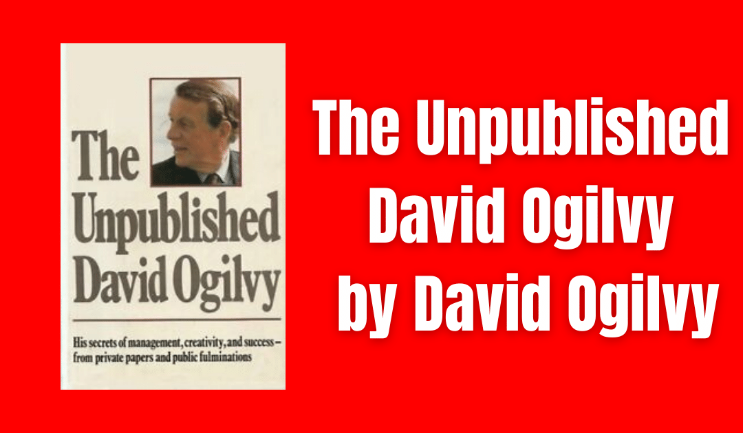 The Unpublished David Ogilvy by David Ogilvy